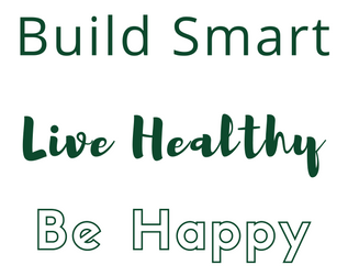 Build Smart, Live Healthy, Be Happy